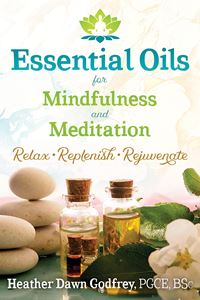 """Essential Oils for Mindfulness & Meditation"" by Heather Dawn Godfrey"