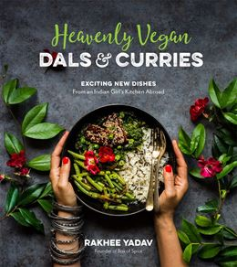 """Heavenly Vegan Dals and Curries"" by Rakhee Yadav"
