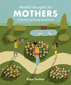 """Mindful Thoughts for Mothers - A Journey of Loving Awareness"" by Riga Forbes"