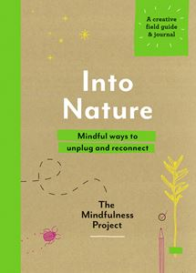"""Into Nature - Mindful Ways to Unplug and Reconnect"""