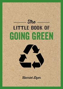 """The Little Book of Going Green"" by Harriet Dyer"