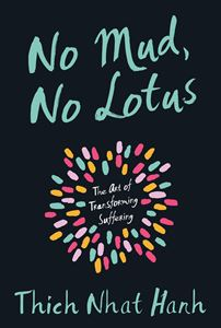 """No Mud, No Lotus"" by Thich Nhat Hanh"