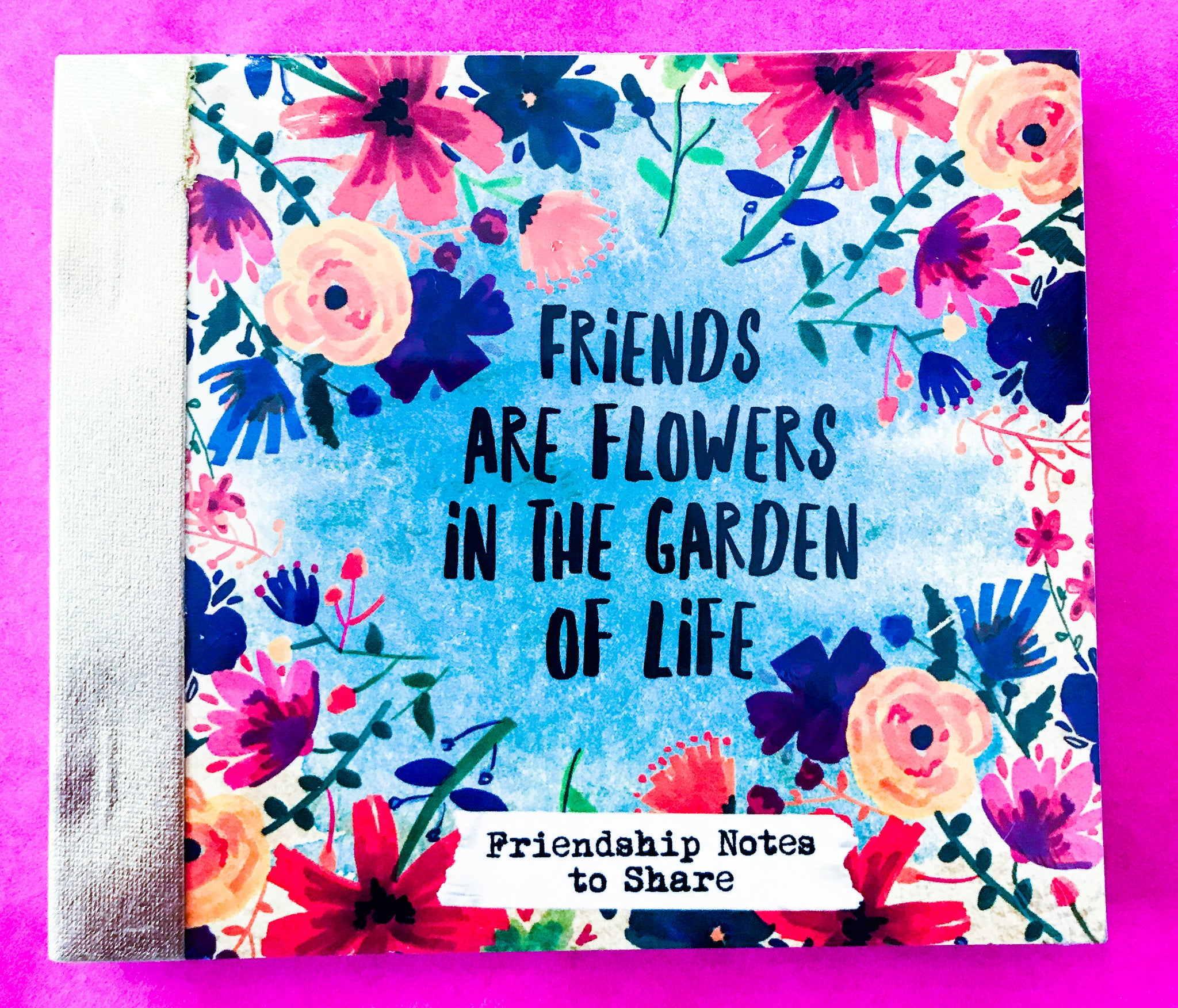 Friendship Notes To Share - Friends are Flowers in the Garden of Life