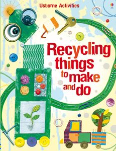 """Recycling Things to Make and Do"" (Usborne Activities)"