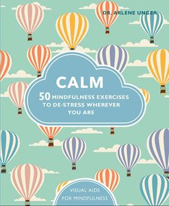 """Calm - 50 Mindfulness and Relaxation Exercises..."" by Dr Arlene K Unger"