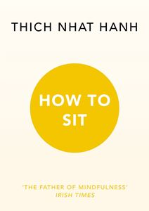 """How to Sit"" by Thich Nhat Hanh"