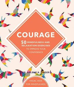 """Courage - 50 Mindfulness and Relaxation Exercises..."" by Dr Arlene K Unger"