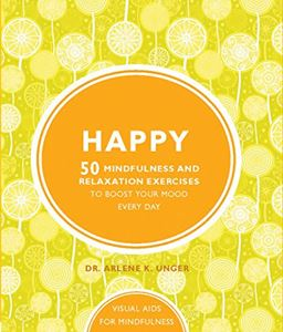 """Happy - 50 Mindfulness and Relaxation Excercises..."" by Dr Arlene K Unger"