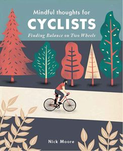 """Mindful Thoughts for Cyclists - Finding Balance on Two Wheels"" by Nick Moore"