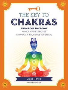 """The Key to the Chakras from Root to Crown"" by Vicki Howie"
