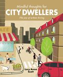 """Mindful Thoughts for City Dwellers - The Joy of Urban Living"" by Lucy Anna Scott"