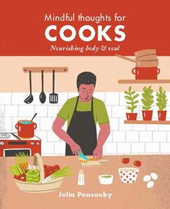 """Mindful Thoughts for Cooks - Nourishing Body & Soul"" by Julia Ponsonby"
