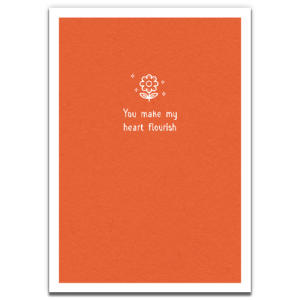 You Make My Heart Flourish Card