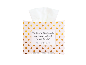 Gold dots gift tissue box - 'To live in the hearts we leave behind is not to die' Thomas Campbell. Great choice for funerals