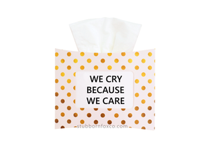 Gold Dots gift tissue box - We cry because we care.