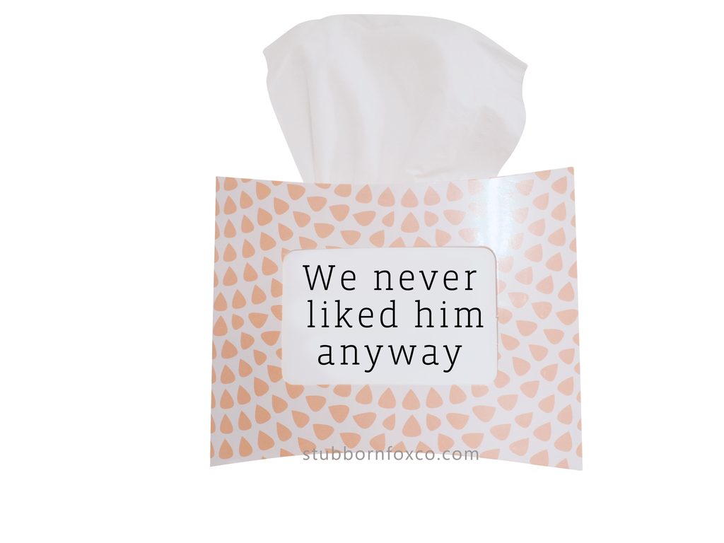 Peach Drops gift tissue box - We never liked him anyway. Cheeky & funny message to cheer your friend up and turn those tears to laughter instead.
