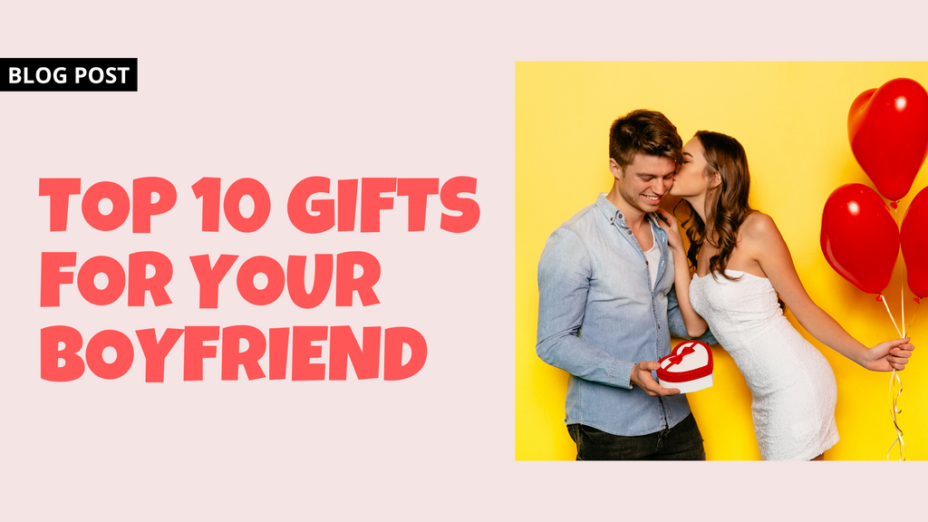 TOP 10 GIFTS FOR YOUR BOYFRIEND