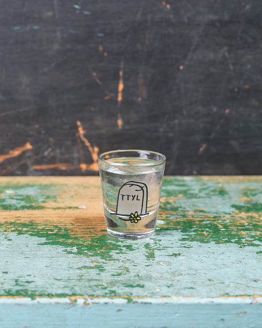 """TTYL"" Shot Glass"