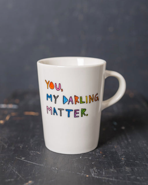 """You, My Darling, Matter"" Mug"