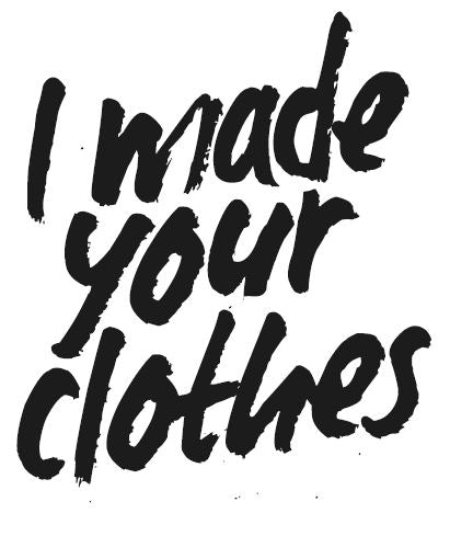 Who made your clothes? - We did!