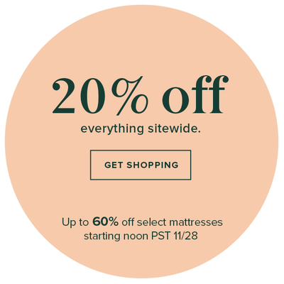 20% Off Everything Sitewide. Get Shipping. Up to 60% off select mattresses starting noon PST 11/28