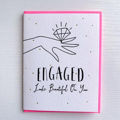 ENGAGED LOOKS BEAUTIFUL ON YOU CARD
