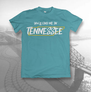 You'll Find Me in Tennessee Tenn Tee