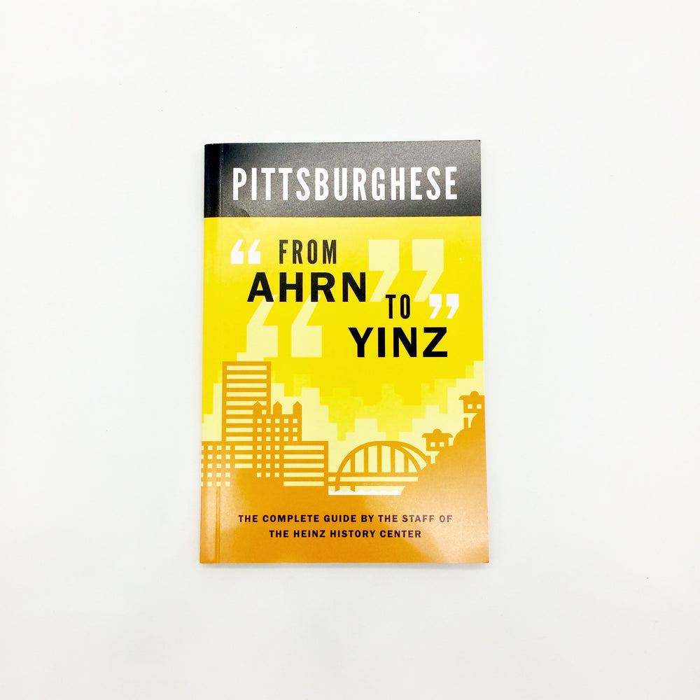 Pittsburghese From Arn to Yinz
