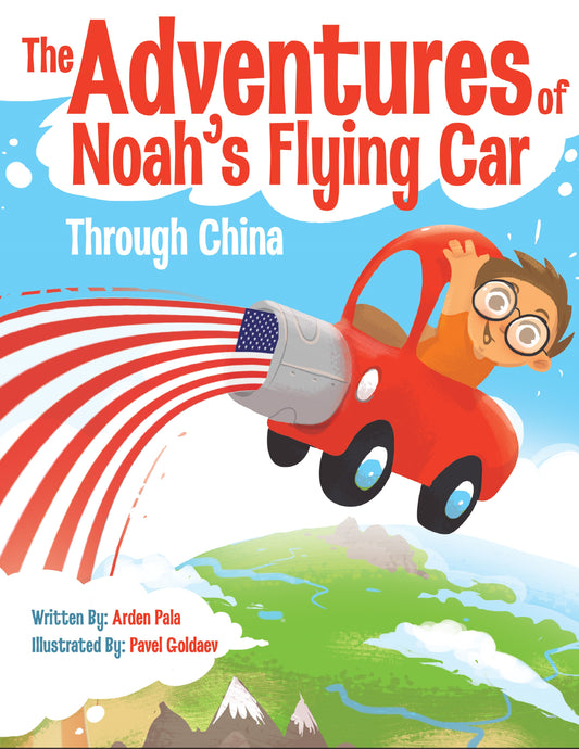 Adventures of Noah's Flying Car - Through China (Book for Ages 5-11) by Arden Pala