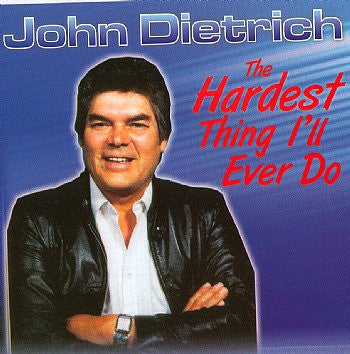 The Hardest Thing I'll Ever Do - John Dietrich<BR>sscd 4095