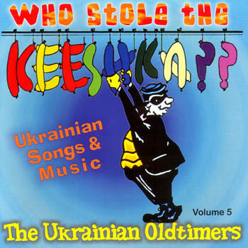 Who Stole The Keeshka - The Ukrainian Oldtimers<BR>BRCD 2032