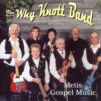 Metis Gospel Music - The Why Knotts<br>CRCD 6032