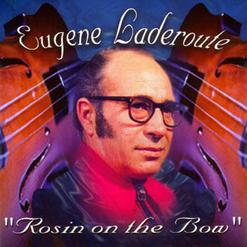 Rosin on the bow - Eugene Laderoute<BR>sscd 419