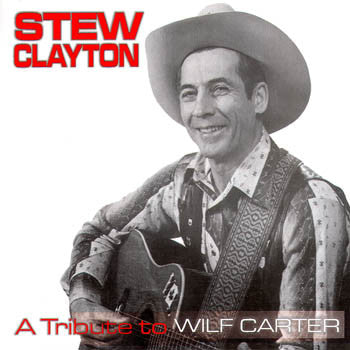 A TRIBUTE TO WILF CARTER - Stew Clayton<BR>SSCD 4203