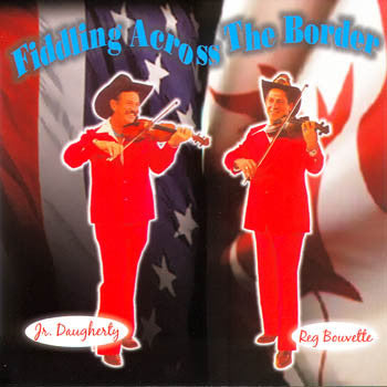 Fiddlin Across The Border - Reg Bouvette<br>sscd 425