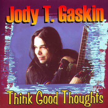 Jody T Gaskin - Think Good Thoughts<BR>SSCD 4380