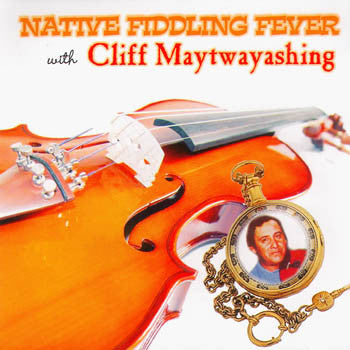 NATIVE FIDDLING FEVER - Cliff Maytwayashing