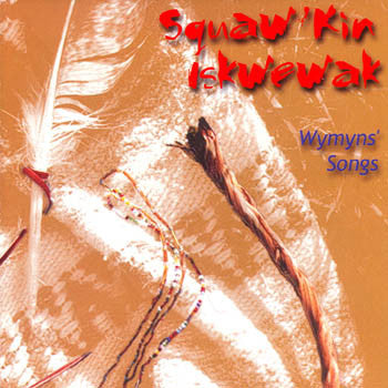 WYMYN'S SONGS - Squaw'kin Iskwewak