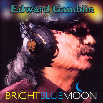 BRIGHT BLUE MOON - Edward Gamblin<BR>SSCD 4465