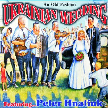 An Old Fashioned Ukrainian Wedding Featuring Peter Hnatiuk
