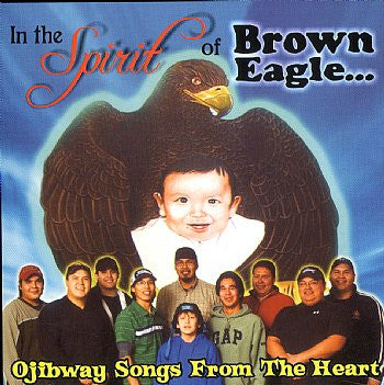 Ojibway Songs From The Heart - Brown Eagle<br>sscd 4559