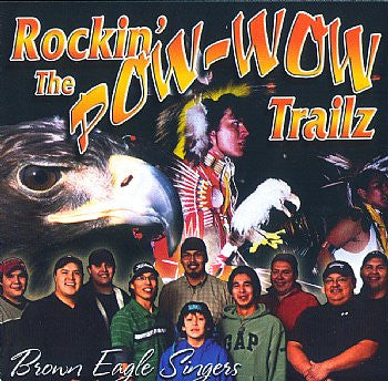 Rockin' The Pow Wow Trailz Brown Eagle Singers<BR>sscd 4589
