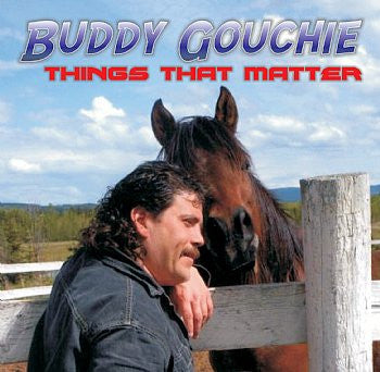 THINGS THAT MATTER - Buddy Gouchie<BR>sscd 4540
