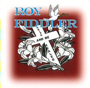 Arise And Be Healed - Roy Fiddler<br>CRCD 6034