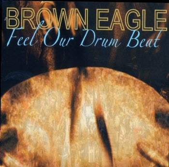 Brown Eagle Feel Our Drum Beat