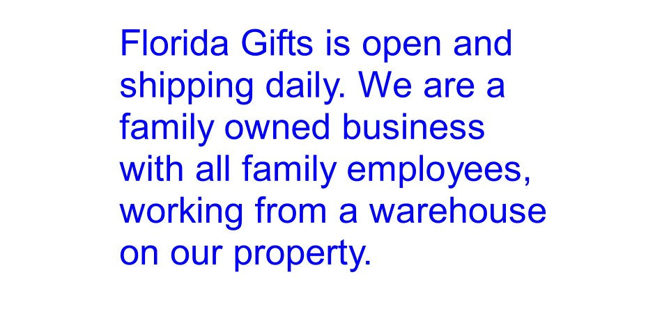 Text that Florida Gifts is open and shipping daily as we can stay open due to the location of our business.