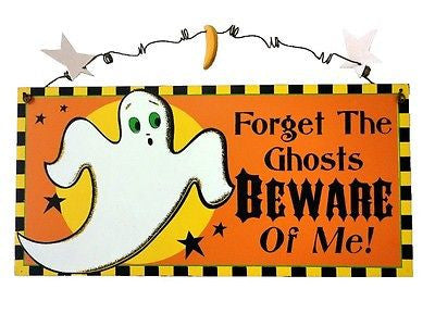 "Orange rectangle sign with wore hanger and ghost.  ""Forget The Ghoses BEWARE Of Me!"""