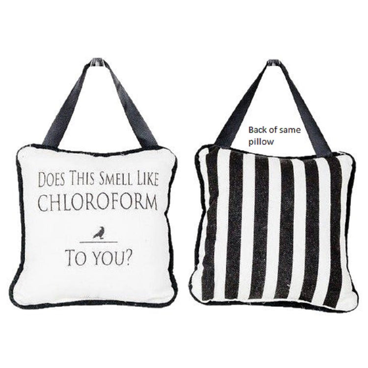 "Both sides of square hanger door pillow,  White front ""DOES THIS SMELL LIKE CHLOROFORM TO YOU"" and black/white striped back."