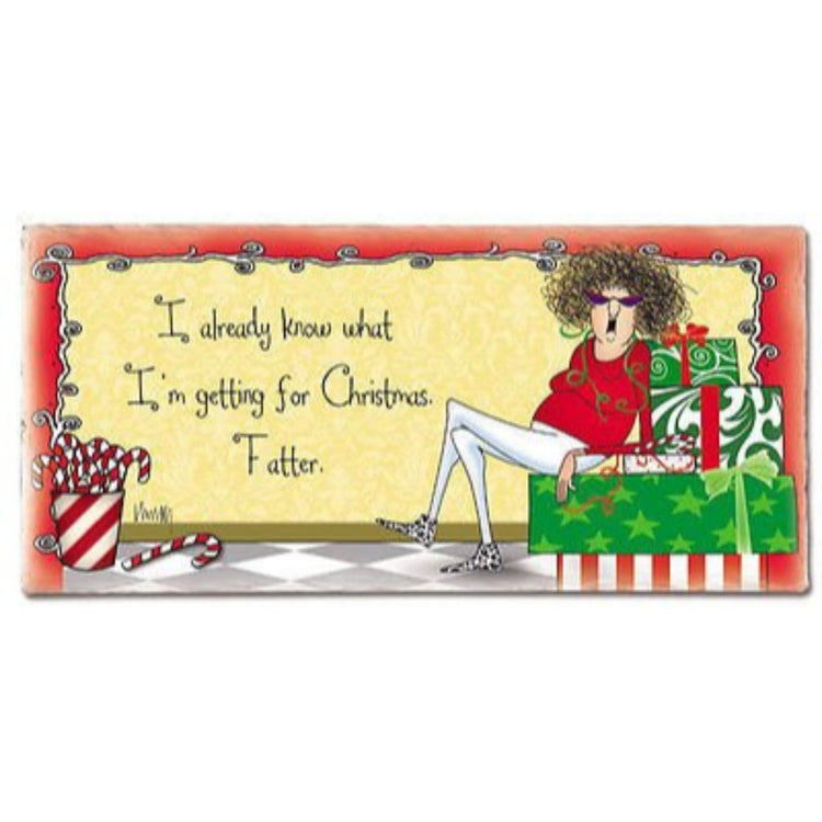 "Rectangular plaque, lady sitting among gifts. Text ""I already know what I'm getting for Christmas Fatter"""