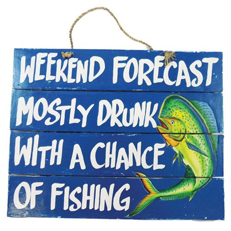 "Blue square sign with rope hanger and fish painted on.  ""WEEKEND FORECAST MOSTLY DRUNK WITH A CHANGE OF FISHING""."